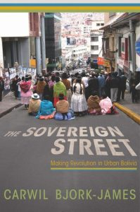 Book cover of The Sovereign Street: Making Revolution in Urban Bolivia by Carwil Bjork-James